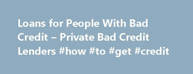 Loans for People With Bad Credit – Private Bad Credit Lenders #how #to #get #credit http://credit.remmont.com/loans-for-people-with-bad-credit-private-bad-credit-lenders-how-to-get-credit/  #lenders for bad credit # Loans for People With Bad Credit Private Bad Credit Lenders When the banks turn you Read More...The post Loans for People With Bad Credit – Private Bad Credit Lenders #how #to #get #credit appeared first on Credit.