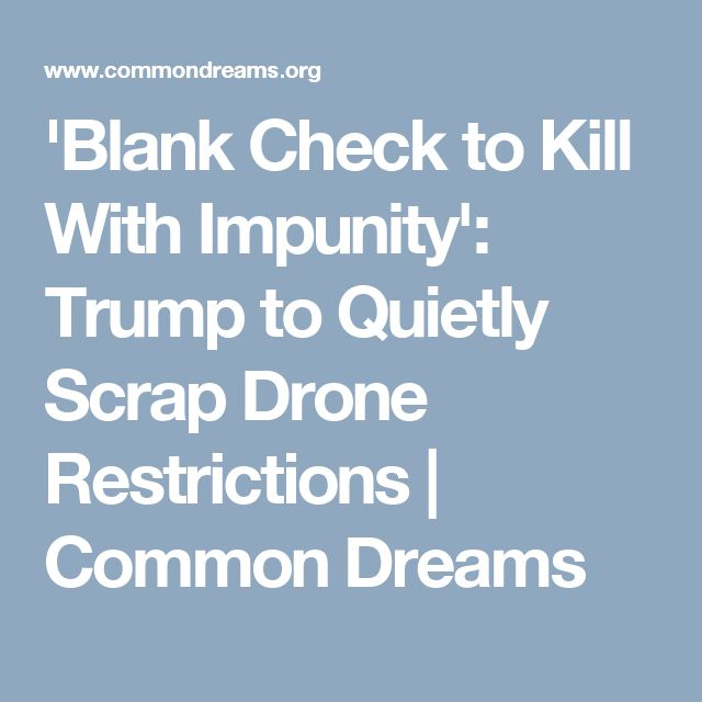 'Blank Check to Kill With Impunity': Trump to Quietly Scrap Drone Restrictions | Common Dreams