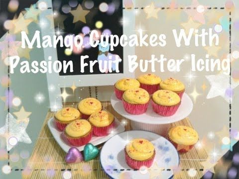 Mango Cupcakes With Passion Fruit Butter Icing