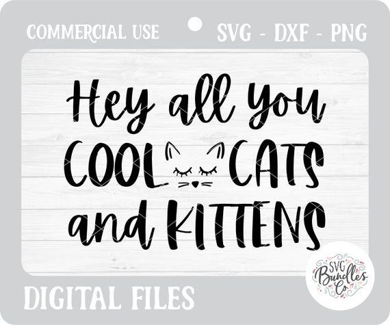 Hey All You Cool Cats And Kittens Svg In 2020 Kitten Quotes Cool Cats Cats And Kittens