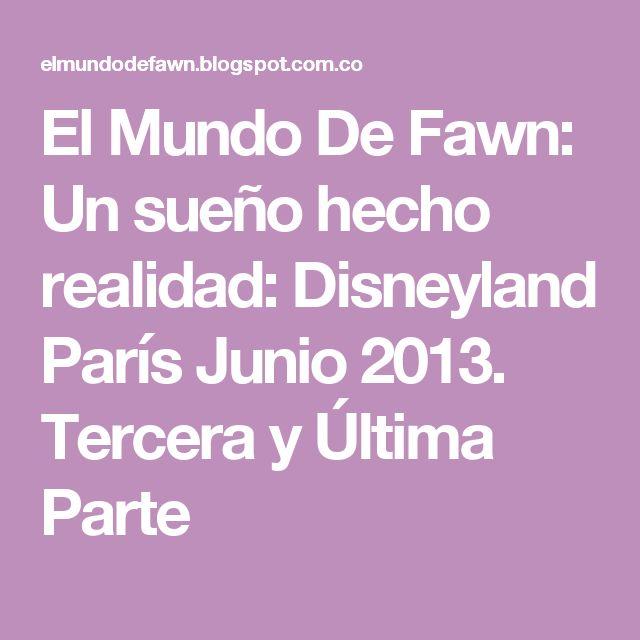 El Mundo De Fawn: Un sueño hecho realidad: Disneyland París Junio 2013. Tercera  y Última Parte