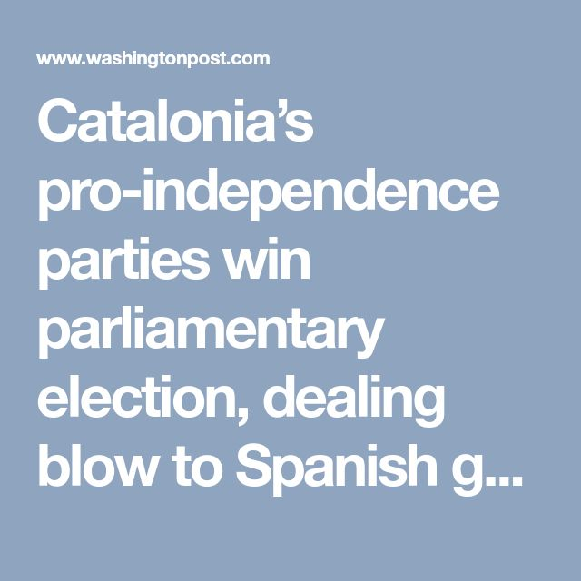 Catalonia's pro-independence parties win parliamentary election, dealing blow to Spanish government - The Washington Post