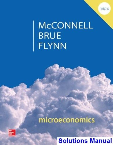 Microeconomics 20th Edition McConnell Solutions Manual