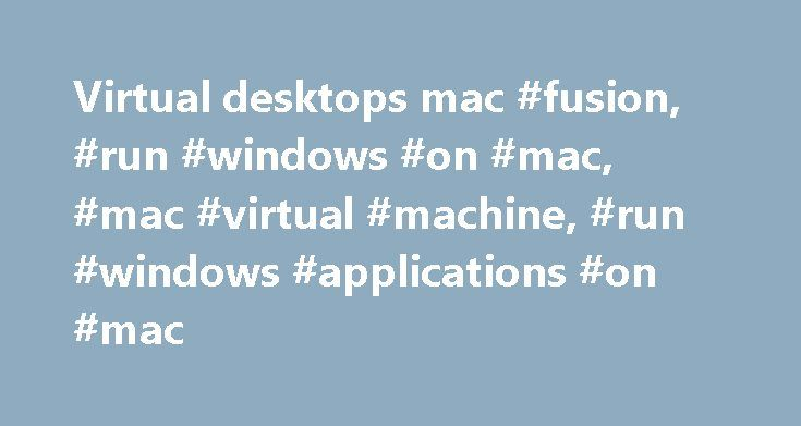 Virtual desktops mac #fusion, #run #windows #on #mac, #mac #virtual #machine, #run #windows #applications #on #mac http://arlington.remmont.com/virtual-desktops-mac-fusion-run-windows-on-mac-mac-virtual-machine-run-windows-applications-on-mac/  Fusion Makes Running Windows On a Mac Easy System Requirements Any 64-bit capable Intel® Mac® (Compatible with Core 2 Duo, Xeon, i3, i5, i7 processors or better) Minimum 4GB of RAM 750MB free disk space for VMware Fusion and at least 5GB for each…
