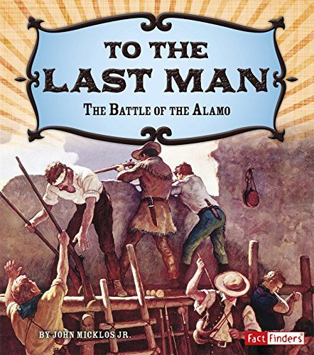 To the Last Man: The Battle of the Alamo (Adventures on the American Frontier)