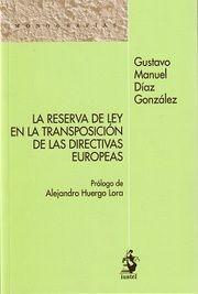 La reserva de ley en la transposición de las directivas europeas / Gustavo Manuel Díaz González.    1ª ed.     Iustel, 2016