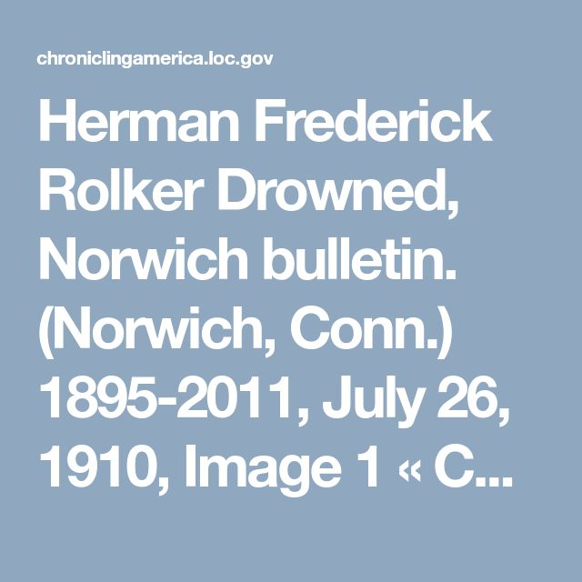 Herman Frederick Rolker Drowned, Norwich bulletin. (Norwich, Conn.) 1895-2011, July 26, 1910, Image 1 « Chronicling America « Library of Congress
