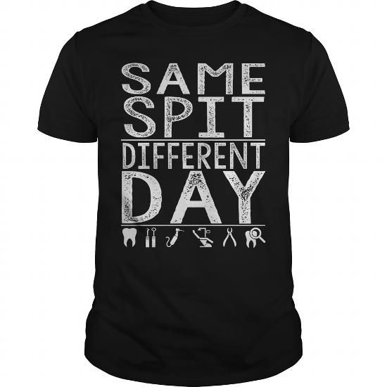 Make this awesome proud Dentist: Same Spit Different Day as a great gift Shirts T-Shirts for Dentistes
