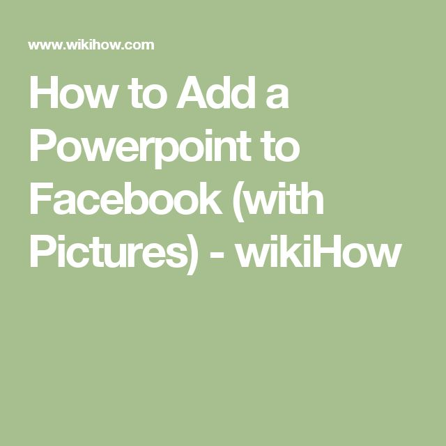 How to Add a Powerpoint to Facebook (with Pictures) - wikiHow