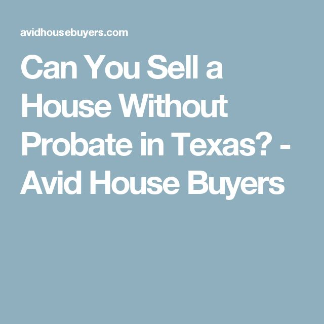 Can You Sell a House Without Probate in Texas? - Avid House Buyers