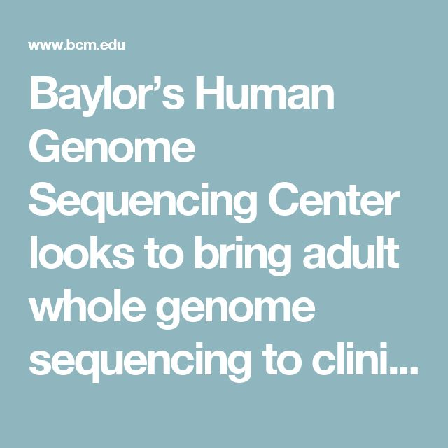 Baylor's Human Genome Sequencing Center looks to bring adult whole genome sequencing to clinical space with unprecedented NHLBI grant | Baylor College of Medicine | Houston, Texas
