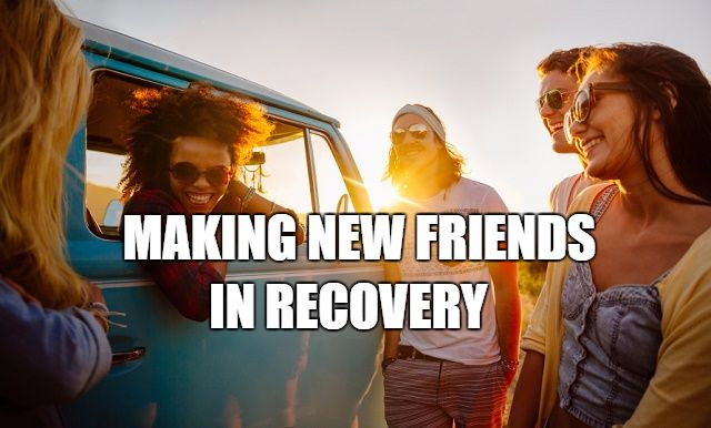 Meeting new friends is a challenge for all people in recovery. We must surround ourselves with people who will help in our recovery and help us grow.
