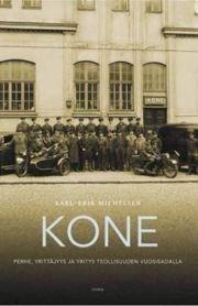 Kone: perhe, yrittäjyys ja yritys teollisuuden vuosisadalla. Karl-Erik Michelsen. 2013