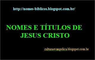 Nomes Bíblicos e seus significados: 320 Nomes e Títulos de Jesus Cristo na Bíblia Sagr...