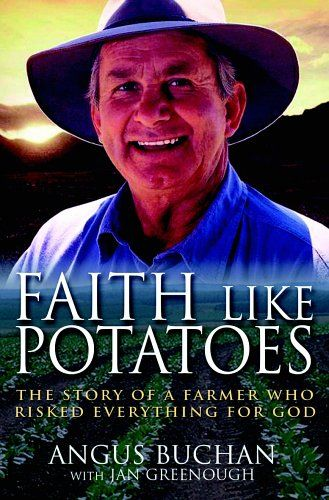 Faith Like Potatoes: The Story of a Farmer Who Risked Everything for God by Angus Buchan. His faith has carried him through droughts, family tragedies, and financial crisis. Now an international evangelist, he fills the largest venues in South Africa and has built an AIDS orphanage.