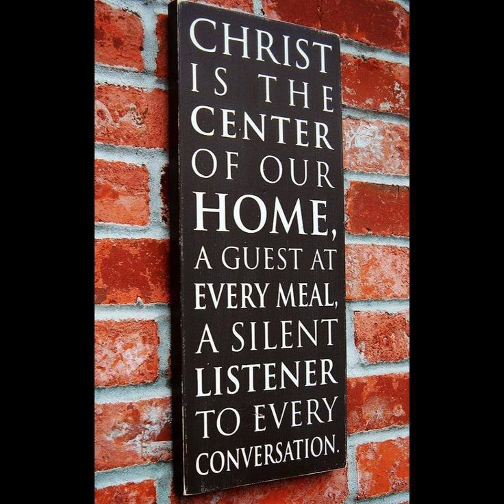 Christ is the center of our home, a guest at every meal, a silent listener to every conversation.