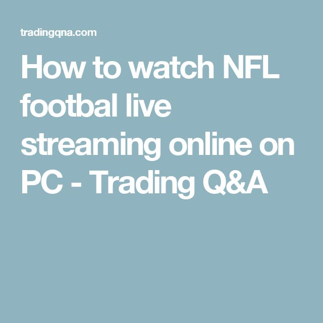 How to watch NFL footbal live streaming online on PC - Trading Q&A