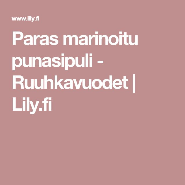Paras marinoitu punasipuli - Ruuhkavuodet | Lily.fi