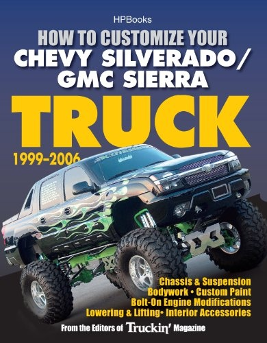 How to Customize Your Chevy Silverado/GMC Sierra Truck, 1999-2006HP 1526: Chassis Suspension,Chassis Suspension, Bodywork, Custom Paint, Bolt-On Engine ... Lowering Lifting, Interior Accessories - http://www.carhits.com/how-to-customize-your-chevy-silveradogmc-sierra-truck-1999-2006hp-1526-chassis-suspensionchassis-suspension-bodywork-custom-paint-bolt-on-engine-lowering-lifting-interior/