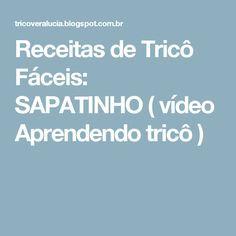 Receitas de Tricô Fáceis: SAPATINHO  ( vídeo  Aprendendo tricô )