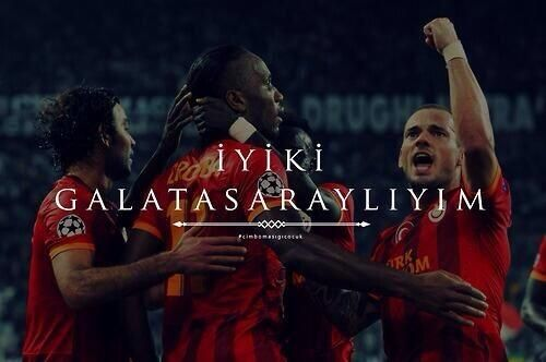I am Galatasaray fan fortunately