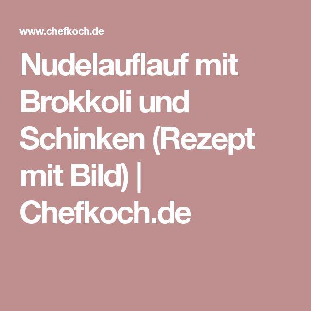 Nudelauflauf mit Brokkoli und Schinken (Rezept mit Bild) | Chefkoch.de