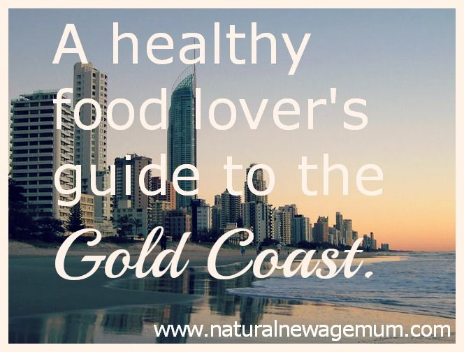 A Healthy Food Lover's Guide to the Gold Coast - Natural New Age Mum