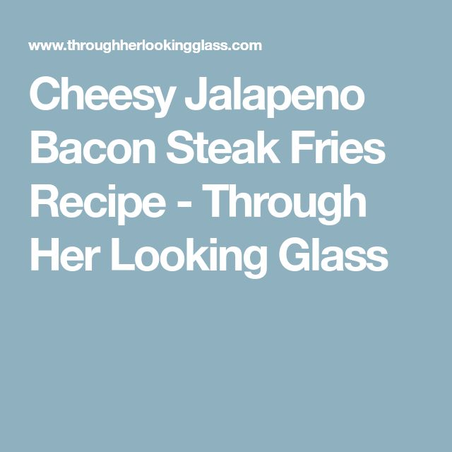 Cheesy Jalapeno Bacon Steak Fries Recipe - Through Her Looking Glass