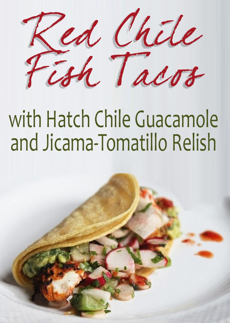 Bobby Flay's Red Chile Fish Tacos with Hatch Chile Guacamole and Jicama-Tomatillo Relish Recipe