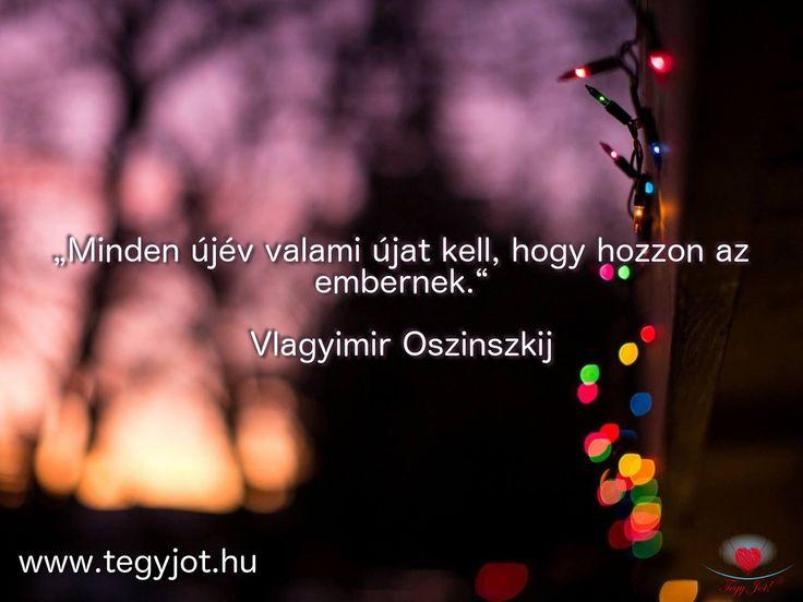 """""""Minden újév valami újat kell, hogy hozzon az embernek."""" Vlagyimir Oszinszkij"""