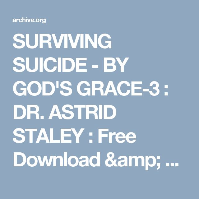 SURVIVING SUICIDE - BY GOD'S GRACE-3 : DR. ASTRID STALEY : Free Download & Streaming : Internet Archive