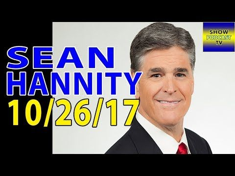 (510) Sean Hannity Radio Show 10/26/17 October 26, 2017 - YouTube
