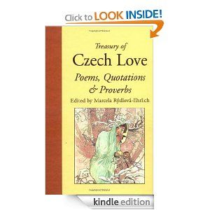 Treasury of Czech Love Poems, Quotations & Proverbs. Among the 40 poets represented are Bohumil Hrabal, Milan Kundera, Jan Neruda and Nobel Prize winner Jaroslav Seifert.