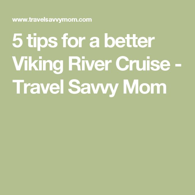 5 tips for a better Viking River Cruise - Travel Savvy Mom