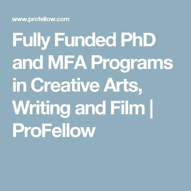 Fully Funded PhD and MFA Programs in Creative Arts, Writing and Film   ProFellow