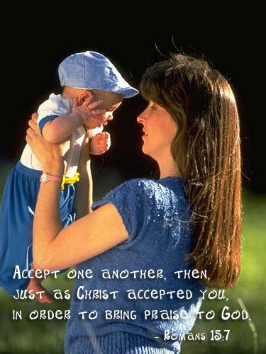 """""""Accept one another then, just as Christ accepted you, in order to bring praise to God."""" ~ Romans 15:7"""