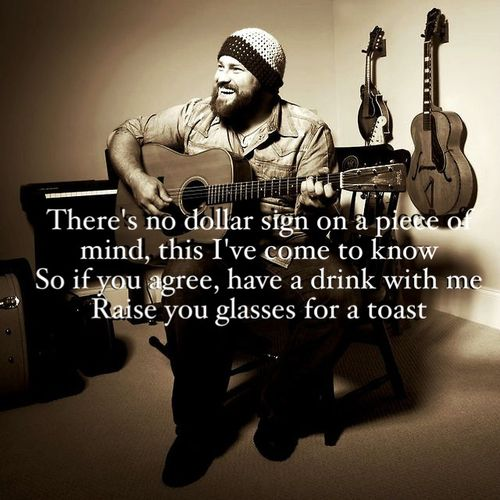 Chicken Fried - Zac Brown Band There truly is no dollar sign on a piece of mind.