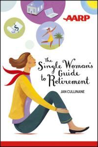 Single, female and hoping to retire soon? AARP's new book by retirement expert Jan Cullinane explains all factors you should consider!