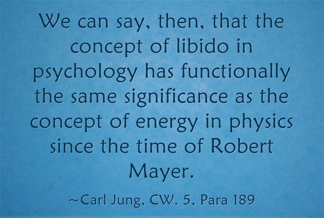 We can say, then, that the concept of libido in psychology has functionally the same significance as the concept of energy in physics since the time of Robert Mayer.