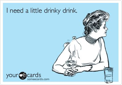 Funny Drinks/Happy Hour Ecard: I need a little drinky drink.