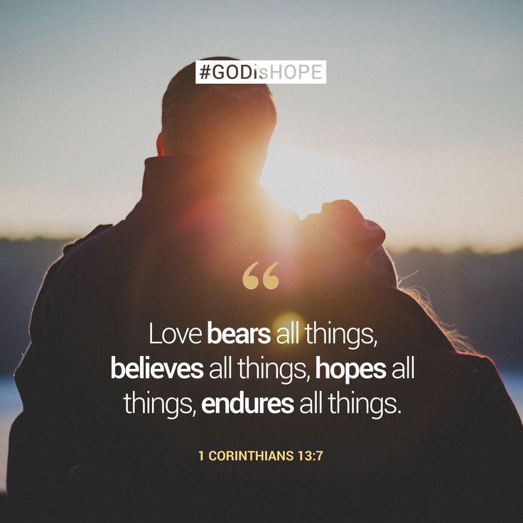 Love bears all things, believes all things, hopes all things, endures all things. - 1 Corinthians 13:7 #GODisHOPE