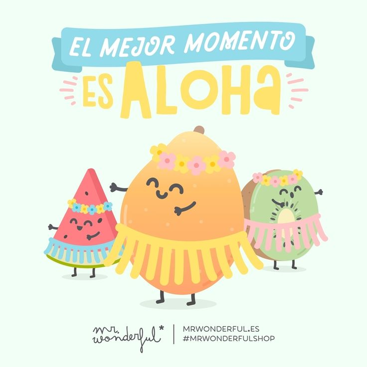No te tumbes a la bartola, que tu plan mola. The best moment is Aloha. Don't idle your life away, there is so much to do today. #mrwonderfulshop #summer #quotes