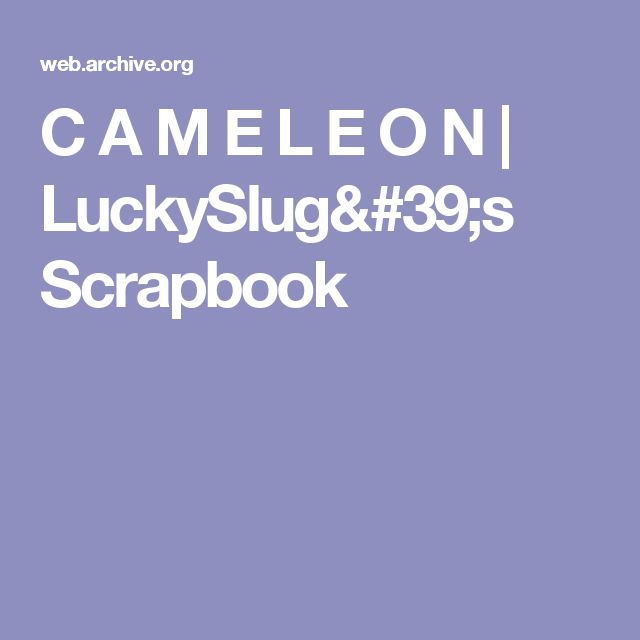 C A M E L E O N   LuckySlug's Scrapbook