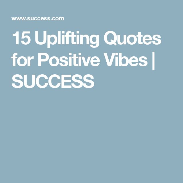 15 Uplifting Quotes for Positive Vibes | SUCCESS