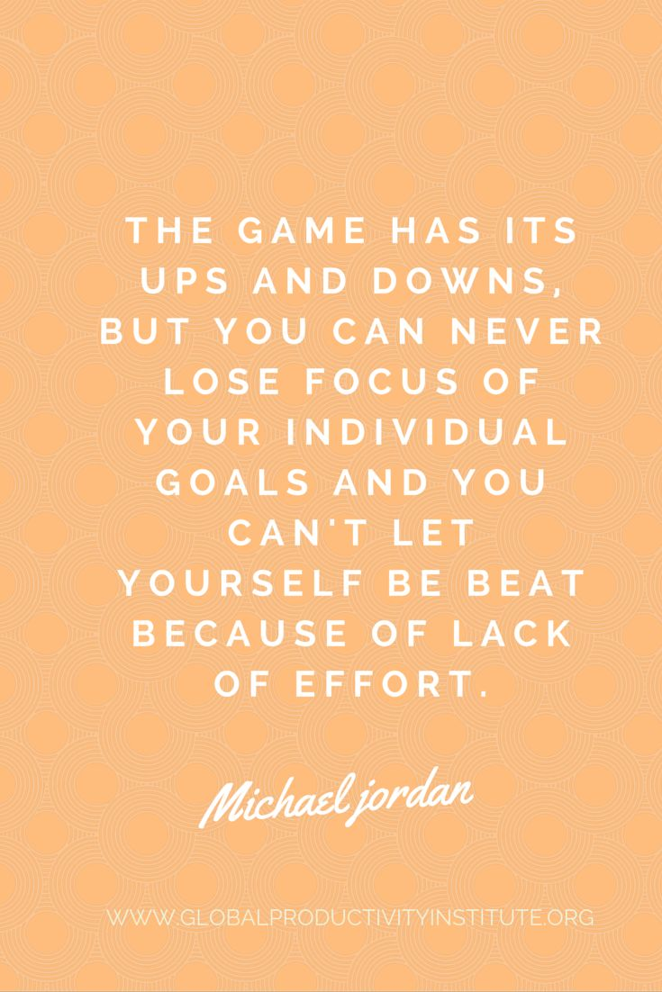 www.globalproductivityinstitute.org/ The game has its ups and downs, but you can never lose focus of your individual goals and you can't let yourself be beat becase of lack of effort Michael Jordan Goal Setting Quotes