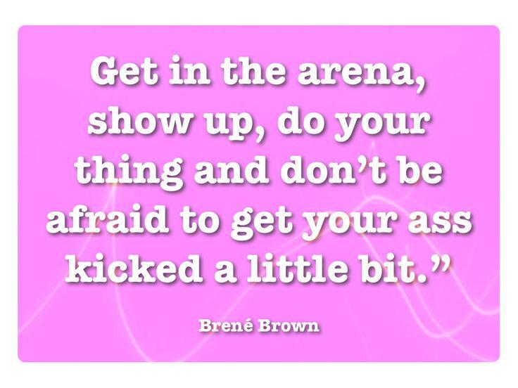 ~ get in the arena ~  #brenebrown #daringgreatly
