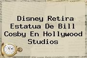 http://tecnoautos.com/wp-content/uploads/imagenes/tendencias/thumbs/disney-retira-estatua-de-bill-cosby-en-hollywood-studios.jpg Bill Cosby. Disney retira estatua de Bill Cosby en Hollywood Studios, Enlaces, Imágenes, Videos y Tweets - http://tecnoautos.com/actualidad/bill-cosby-disney-retira-estatua-de-bill-cosby-en-hollywood-studios/
