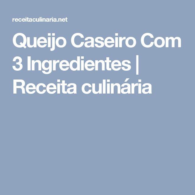 Queijo Caseiro Com 3 Ingredientes | Receita culinária