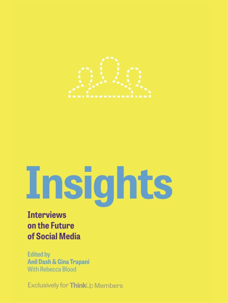 Insights: Interviews on the Future of #SocialMedia - Edited by Anil Dash & Gina Trapani by Brian Solis via slideshare