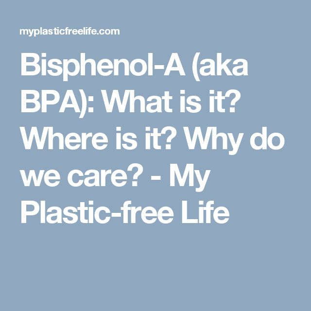 Bisphenol-A (aka BPA): What is it? Where is it? Why do we care? - My Plastic-free Life
